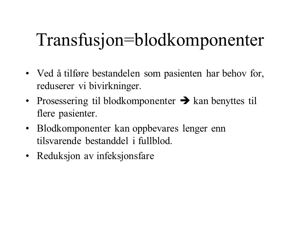 Transfusjon=blodkomponenter