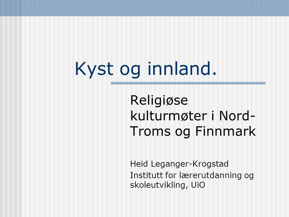 Kyst og innland. Religiøse kulturmøter i Nord-Troms og Finnmark