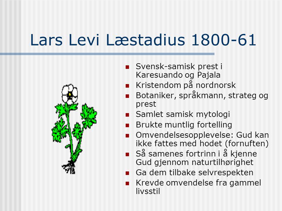 Lars Levi Læstadius 1800-61 Svensk-samisk prest i Karesuando og Pajala