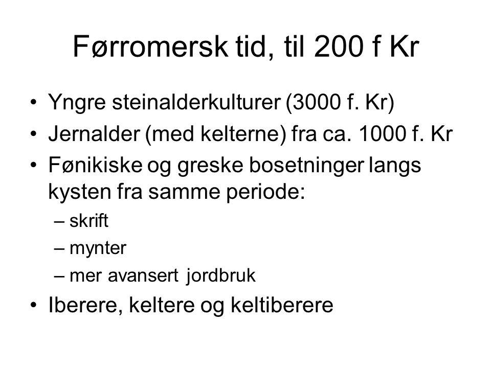 Førromersk tid, til 200 f Kr Yngre steinalderkulturer (3000 f. Kr)