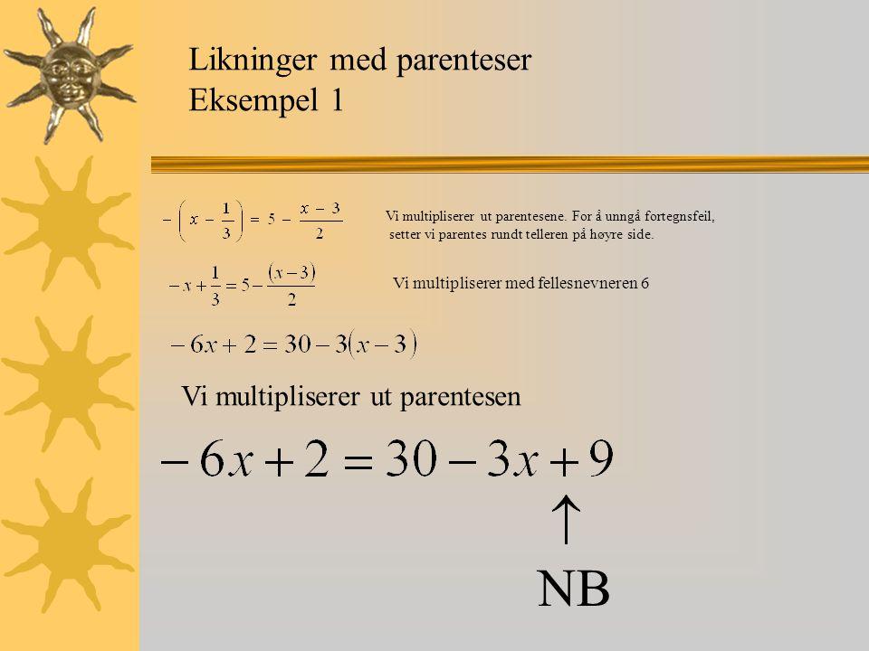 NB Likninger med parenteser Eksempel 1 Vi multipliserer ut parentesen