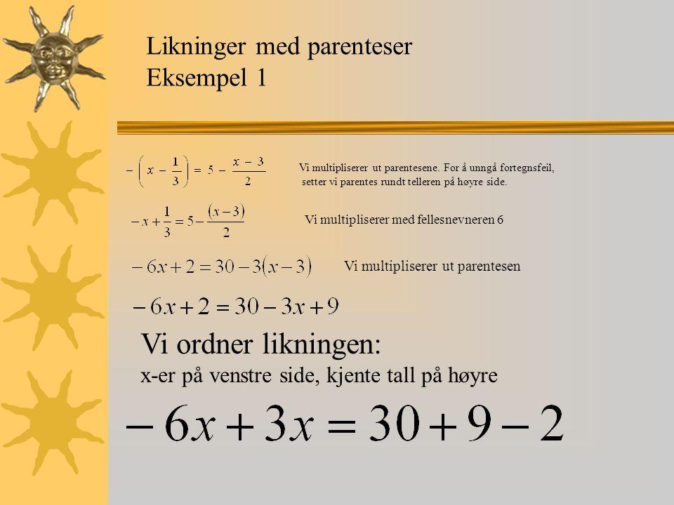 Vi ordner likningen: Likninger med parenteser Eksempel 1