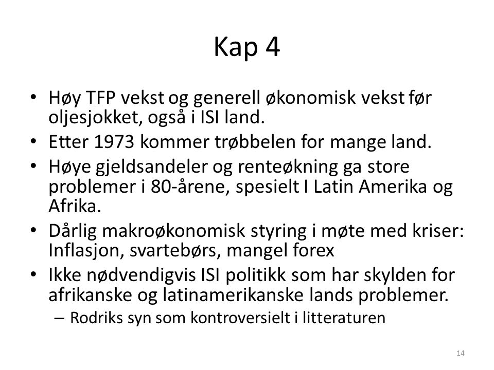 Kap 4 Høy TFP vekst og generell økonomisk vekst før oljesjokket, også i ISI land. Etter 1973 kommer trøbbelen for mange land.