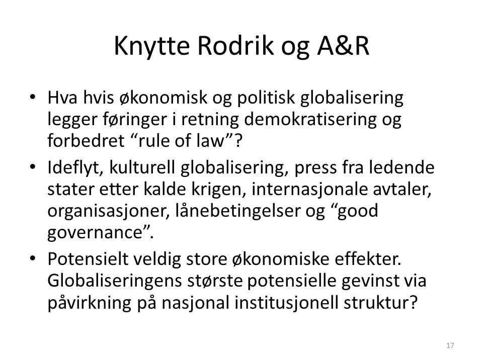 Knytte Rodrik og A&R Hva hvis økonomisk og politisk globalisering legger føringer i retning demokratisering og forbedret rule of law
