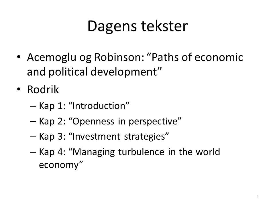Dagens tekster Acemoglu og Robinson: Paths of economic and political development Rodrik. Kap 1: Introduction