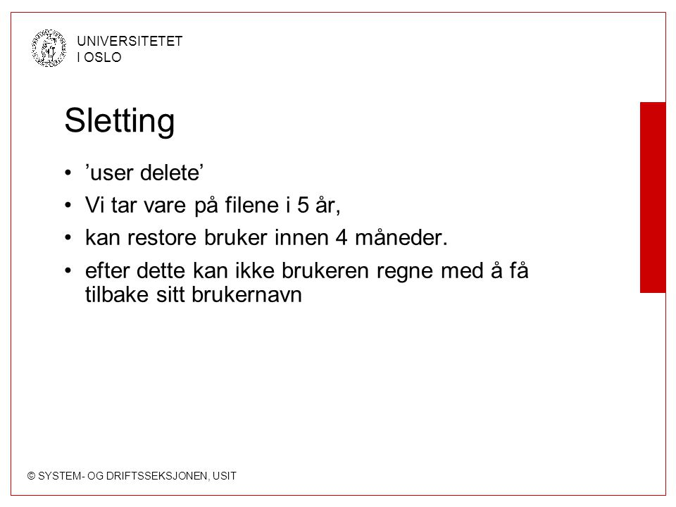 Sletting 'user delete' Vi tar vare på filene i 5 år,