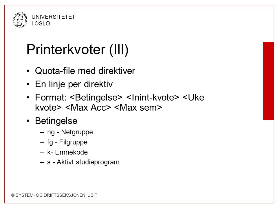 Printerkvoter (III) Quota-file med direktiver En linje per direktiv