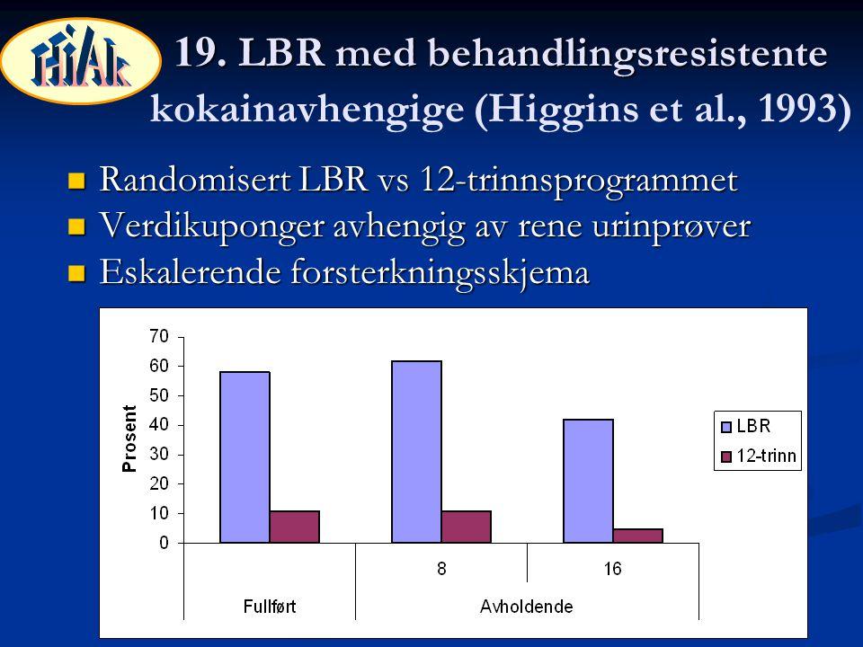 HiAk 19. LBR med behandlingsresistente kokainavhengige (Higgins et al., 1993) Randomisert LBR vs 12-trinnsprogrammet.