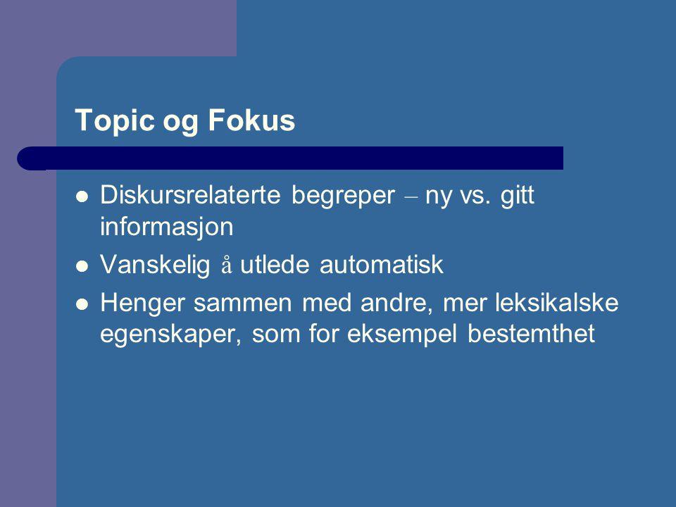 Topic og Fokus Diskursrelaterte begreper – ny vs. gitt informasjon