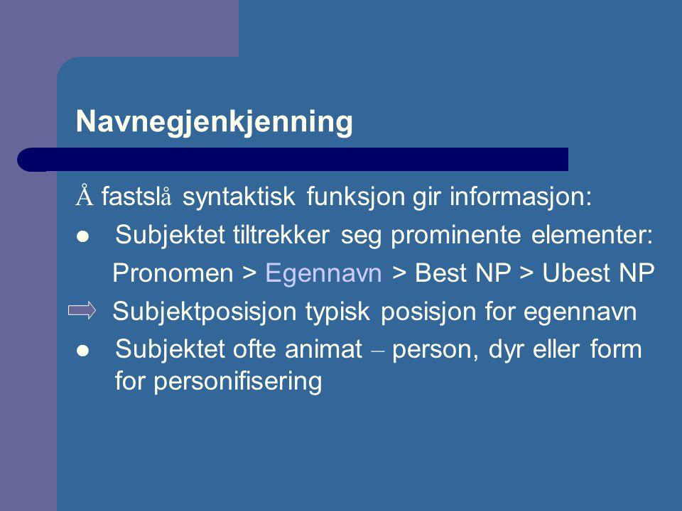 Navnegjenkjenning Å fastslå syntaktisk funksjon gir informasjon: