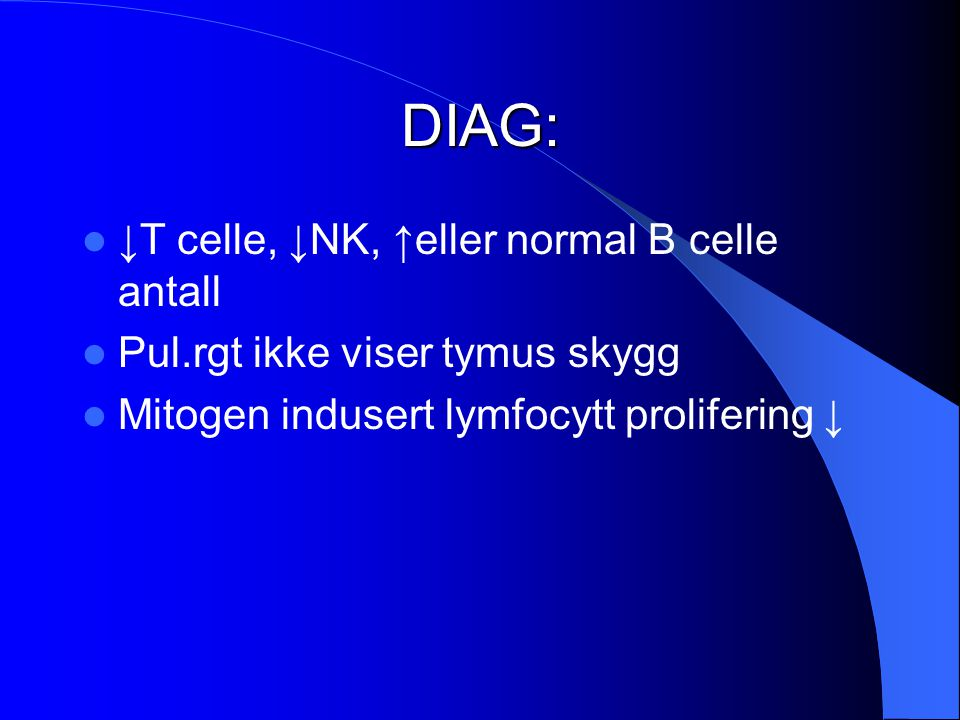 DIAG: ↓T celle, ↓NK, ↑eller normal B celle antall