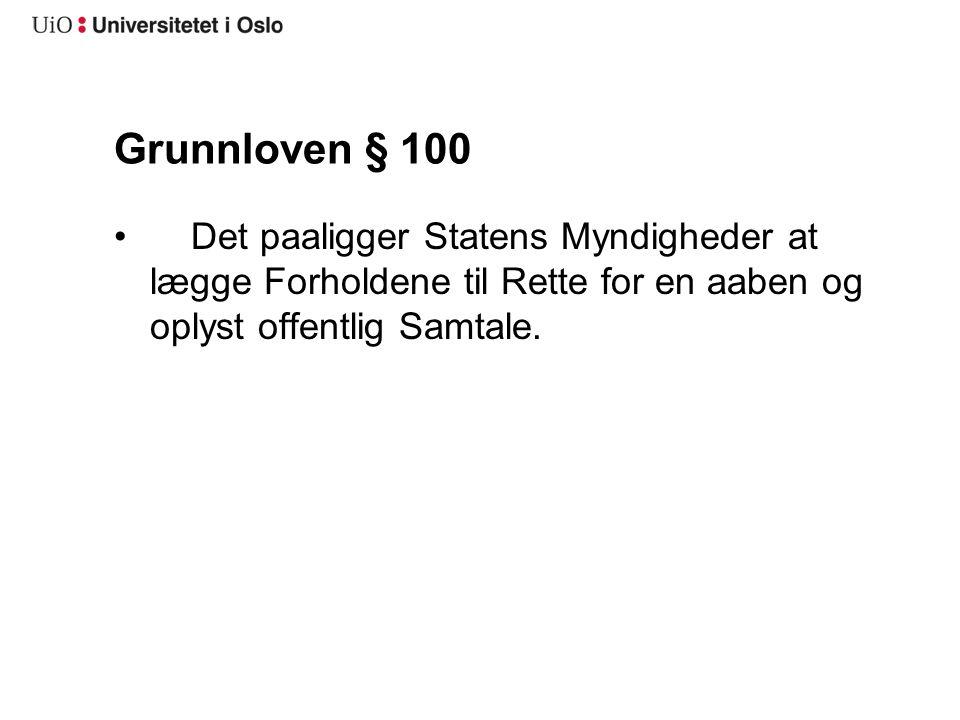 Grunnloven § 100 Det paaligger Statens Myndigheder at lægge Forholdene til Rette for en aaben og oplyst offentlig Samtale.