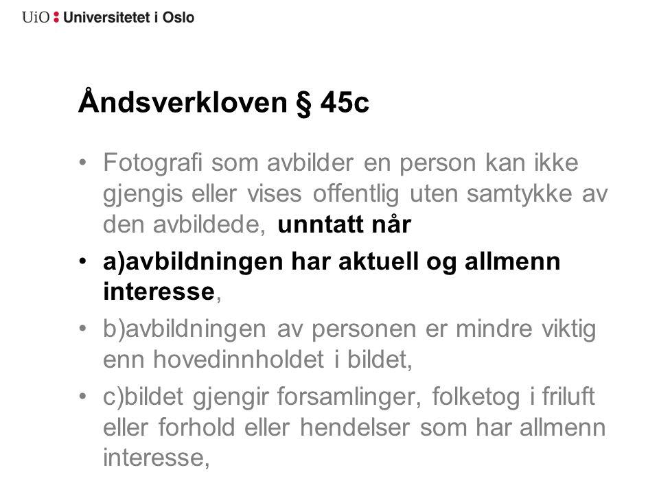 Åndsverkloven § 45c Fotografi som avbilder en person kan ikke gjengis eller vises offentlig uten samtykke av den avbildede, unntatt når.