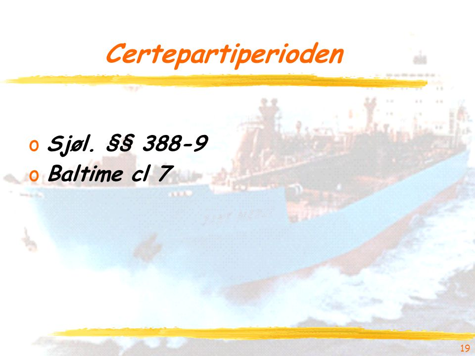 Certepartiperioden Sjøl. §§ 388-9 Baltime cl 7