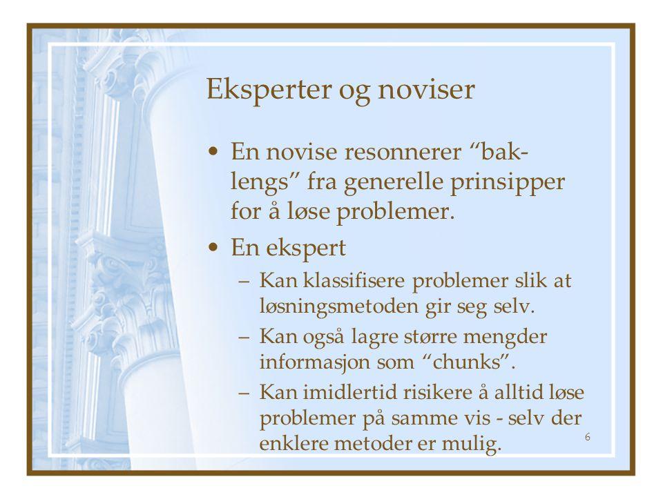 Eksperter og noviser En novise resonnerer bak-lengs fra generelle prinsipper for å løse problemer.