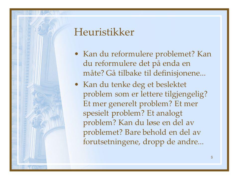 Heuristikker Kan du reformulere problemet Kan du reformulere det på enda en måte Gå tilbake til definisjonene...