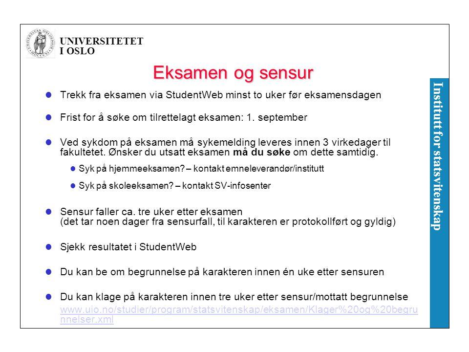 Eksamen og sensur Trekk fra eksamen via StudentWeb minst to uker før eksamensdagen. Frist for å søke om tilrettelagt eksamen: 1. september.