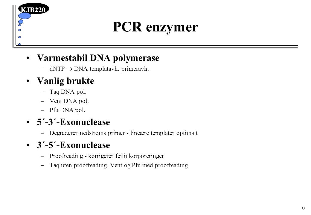 PCR enzymer Varmestabil DNA polymerase Vanlig brukte 5´-3´-Exonuclease