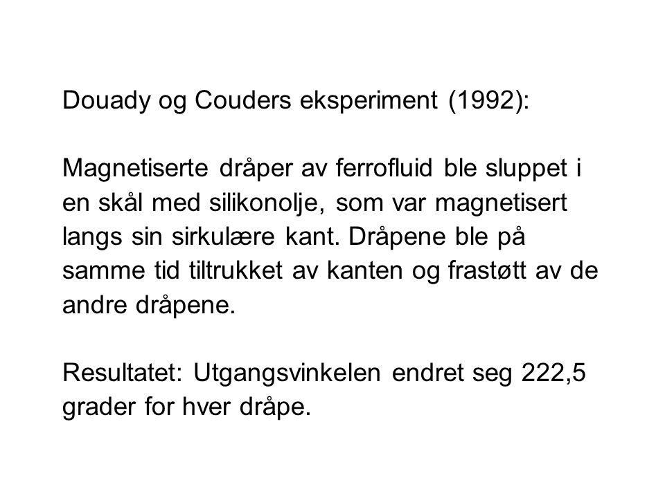 Douady og Couders eksperiment (1992):