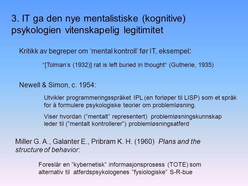 3. IT ga den nye mentalistiske (kognitive) psykologien vitenskapelig legitimitet