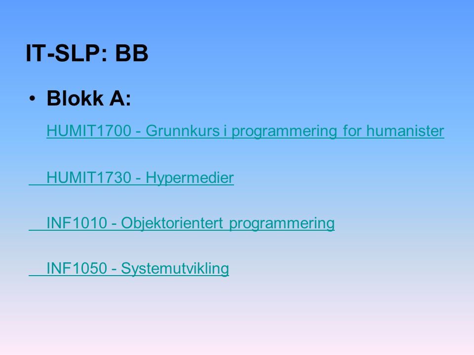 IT-SLP: BB Blokk A: HUMIT1700 - Grunnkurs i programmering for humanister. HUMIT1730 - Hypermedier.