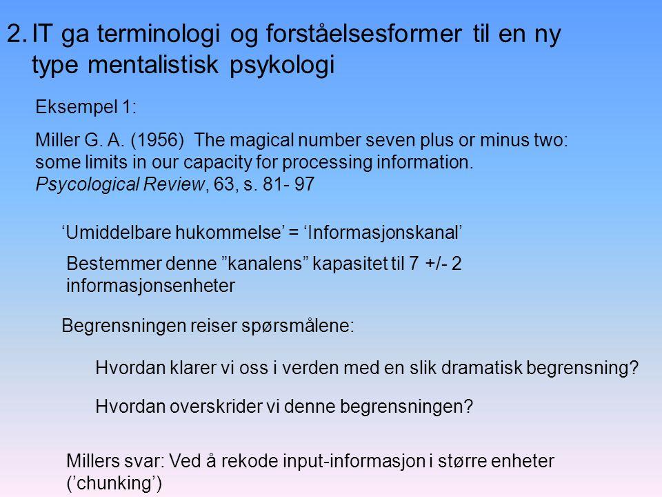 2. IT ga terminologi og forståelsesformer til en ny type mentalistisk psykologi