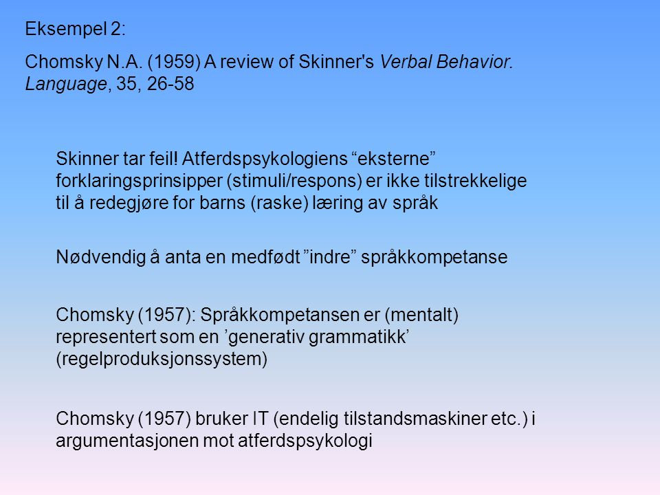 Eksempel 2: Chomsky N.A. (1959) A review of Skinner s Verbal Behavior. Language, 35, 26-58.