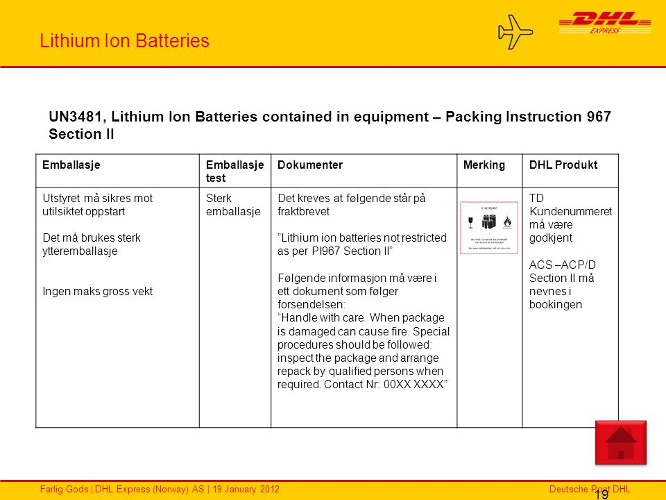 Lithium Ion Batteries UN3481, Lithium Ion Batteries contained in equipment – Packing Instruction 967 Section II.