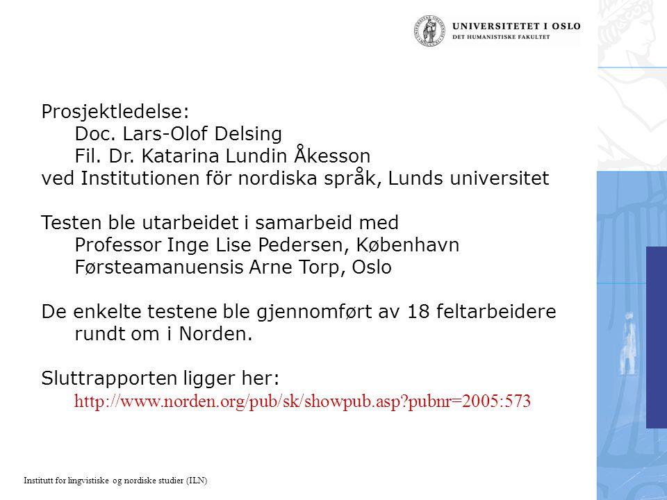 Prosjektledelse: Doc. Lars-Olof Delsing. Fil. Dr. Katarina Lundin Åkesson. ved Institutionen för nordiska språk, Lunds universitet.