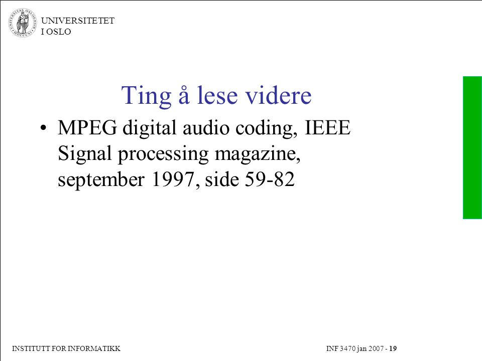 Ting å lese videre MPEG digital audio coding, IEEE Signal processing magazine, september 1997, side 59-82.
