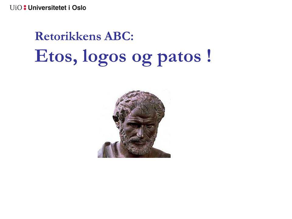 Retorikkens ABC: Etos, logos og patos !
