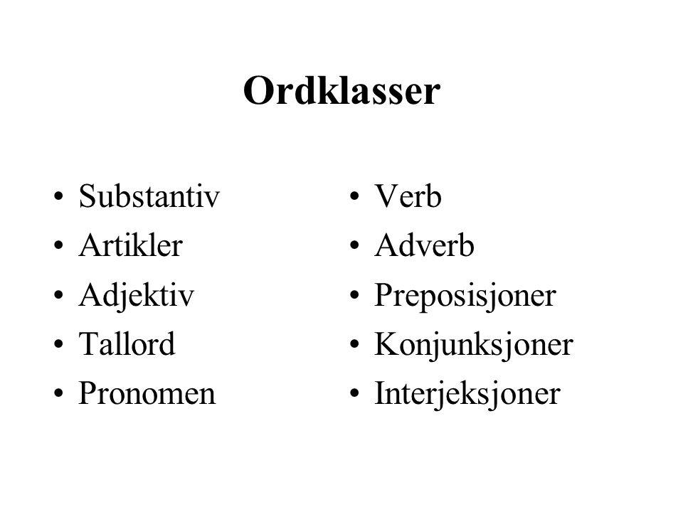 Ordklasser Substantiv Artikler Adjektiv Tallord Pronomen Verb Adverb