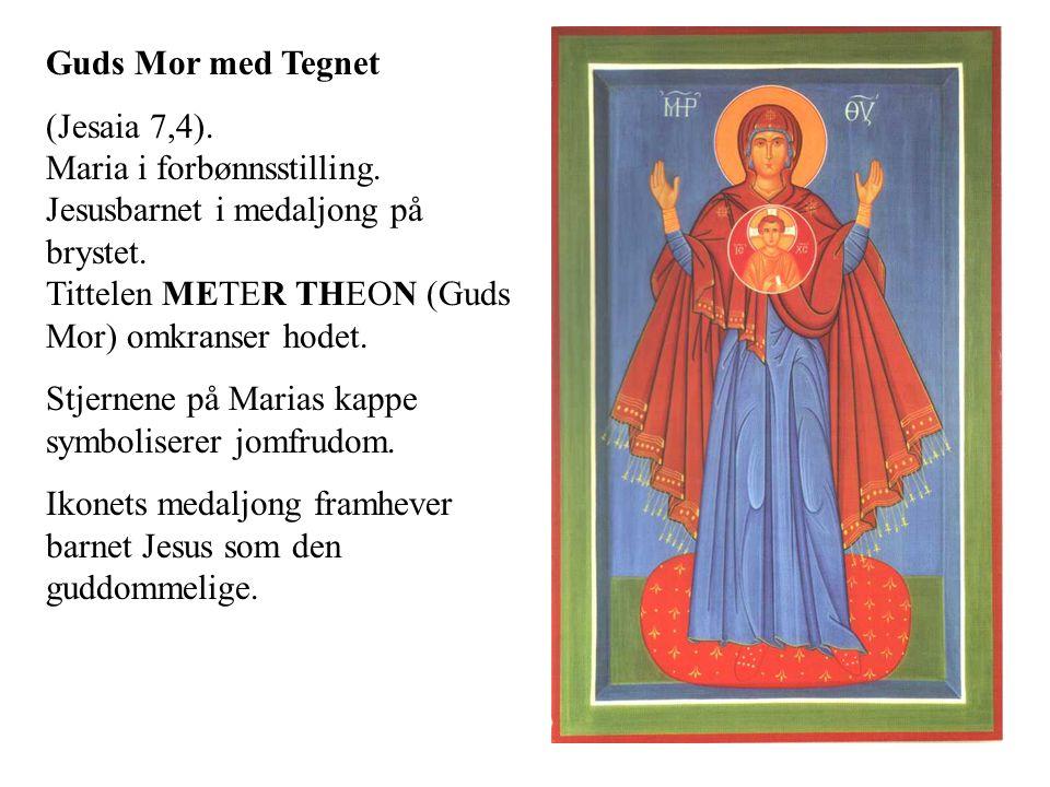 Guds Mor med Tegnet (Jesaia 7,4). Maria i forbønnsstilling. Jesusbarnet i medaljong på brystet. Tittelen METER THEON (Guds Mor) omkranser hodet.