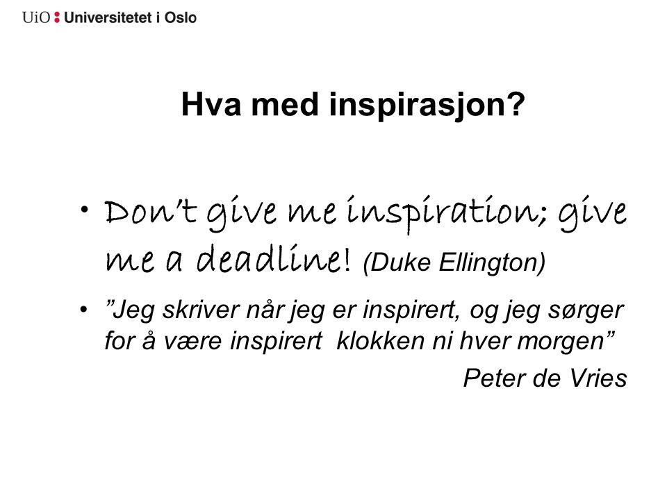Don't give me inspiration; give me a deadline! (Duke Ellington)