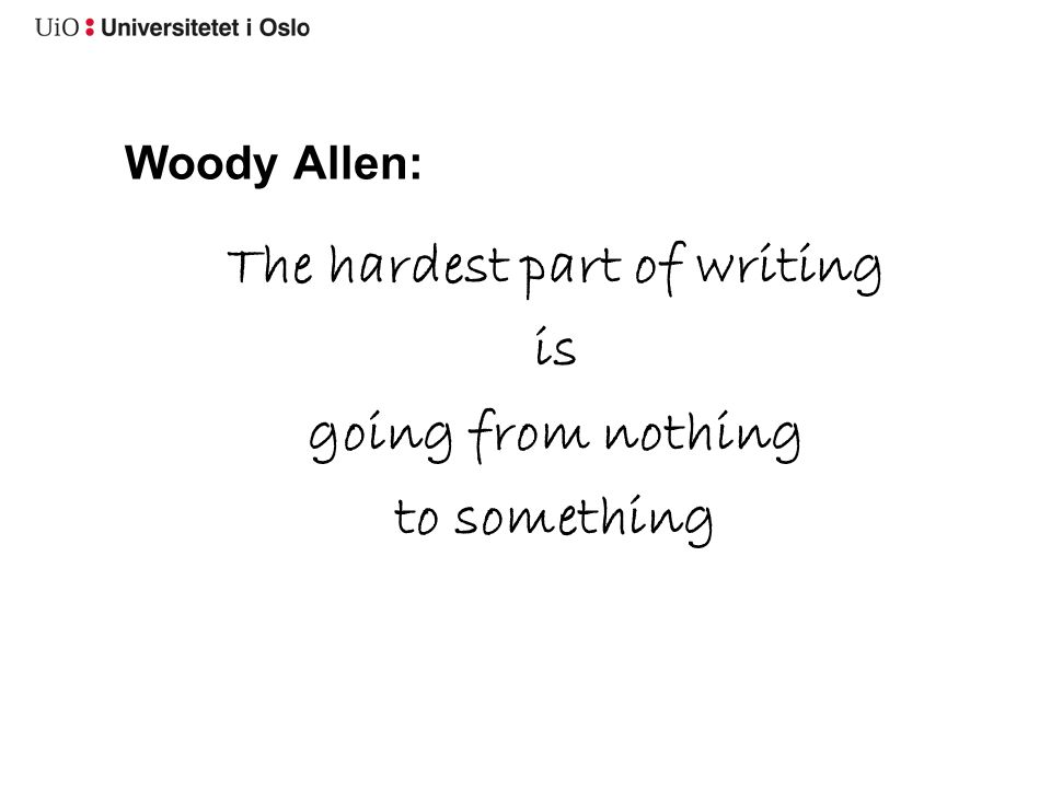 The hardest part of writing is going from nothing to something