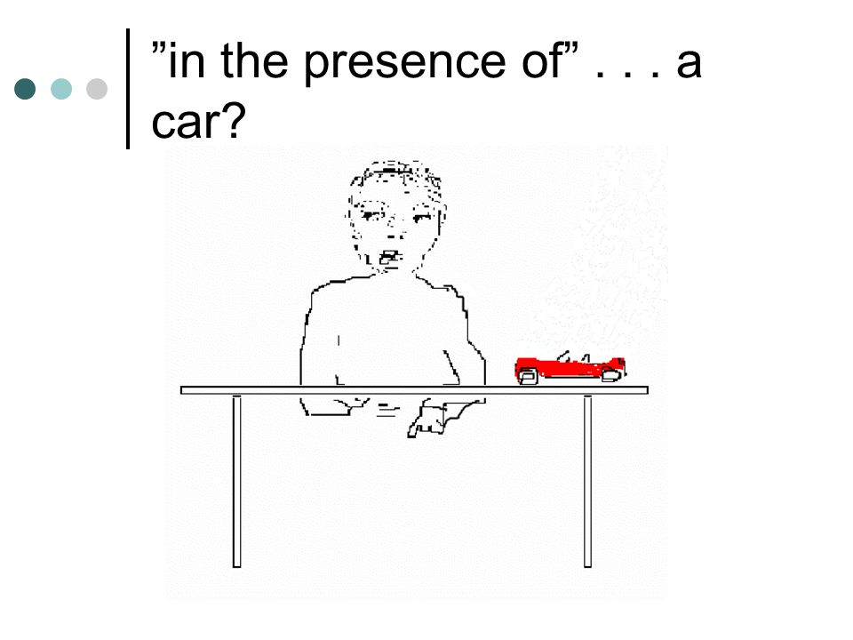 in the presence of . . . a car