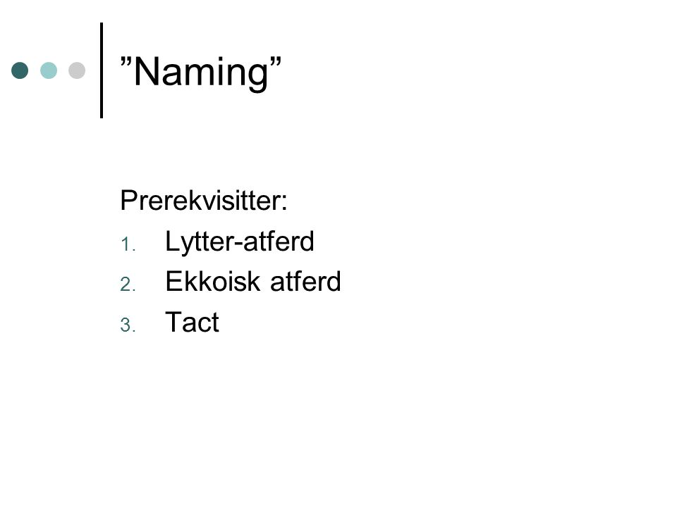 Naming Prerekvisitter: Lytter-atferd Ekkoisk atferd Tact
