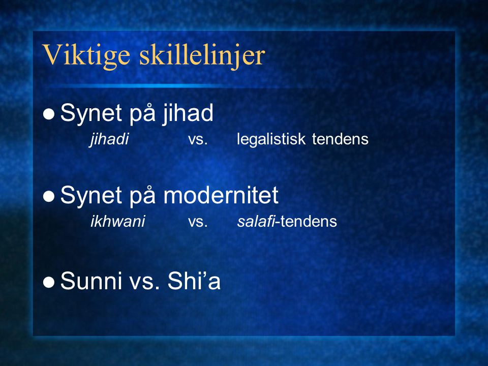 Viktige skillelinjer Synet på jihad Synet på modernitet