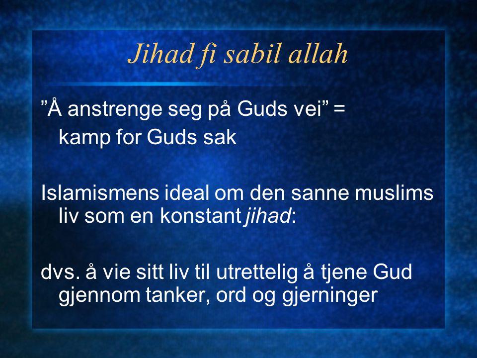 Jihad fi sabil allah Å anstrenge seg på Guds vei = kamp for Guds sak