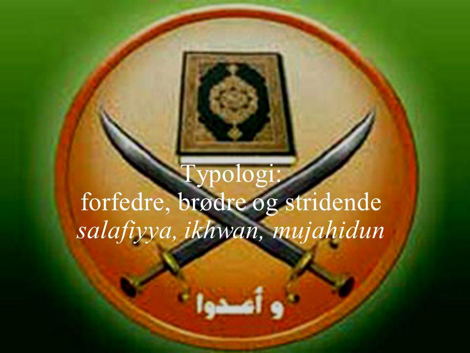 Typologi: forfedre, brødre og stridende salafiyya, ikhwan, mujahidun