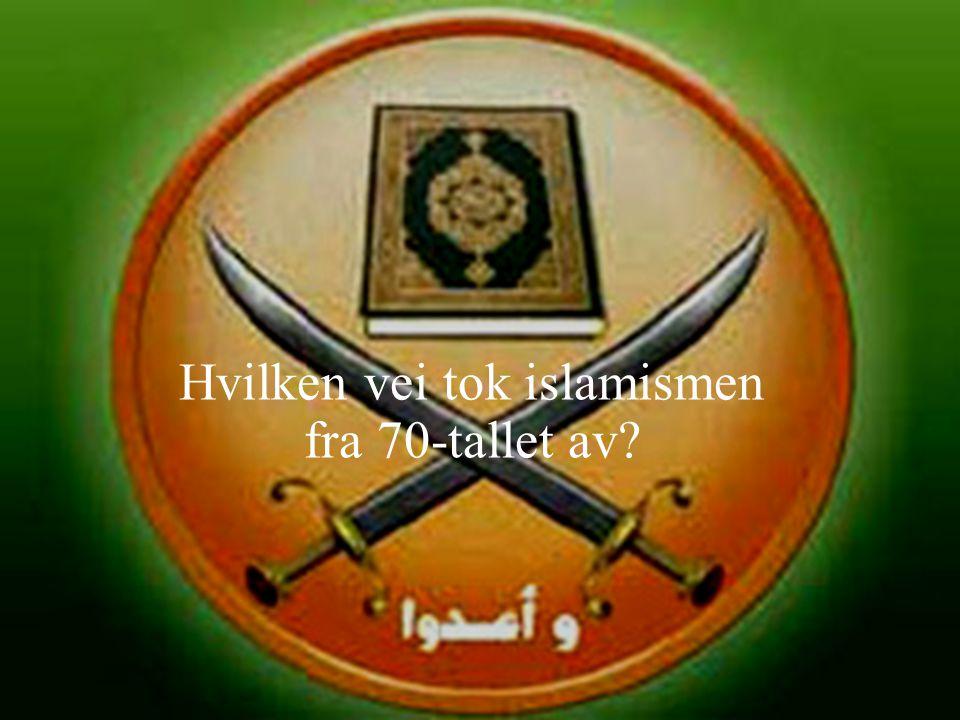 Hvilken vei tok islamismen fra 70-tallet av