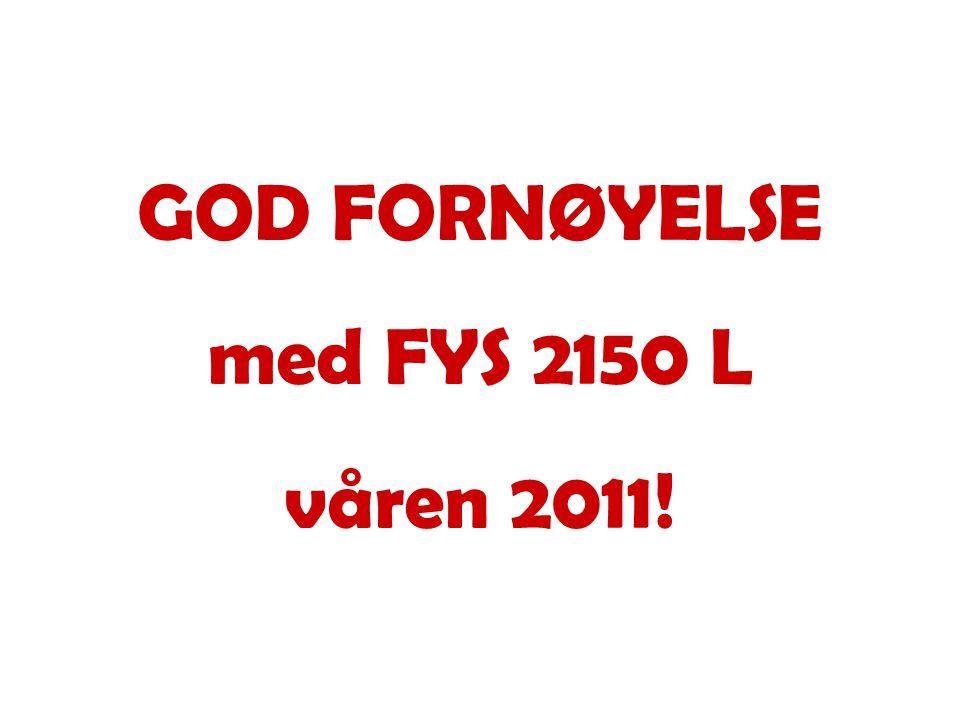 GOD FORNØYELSE med FYS 2150 L våren 2011!