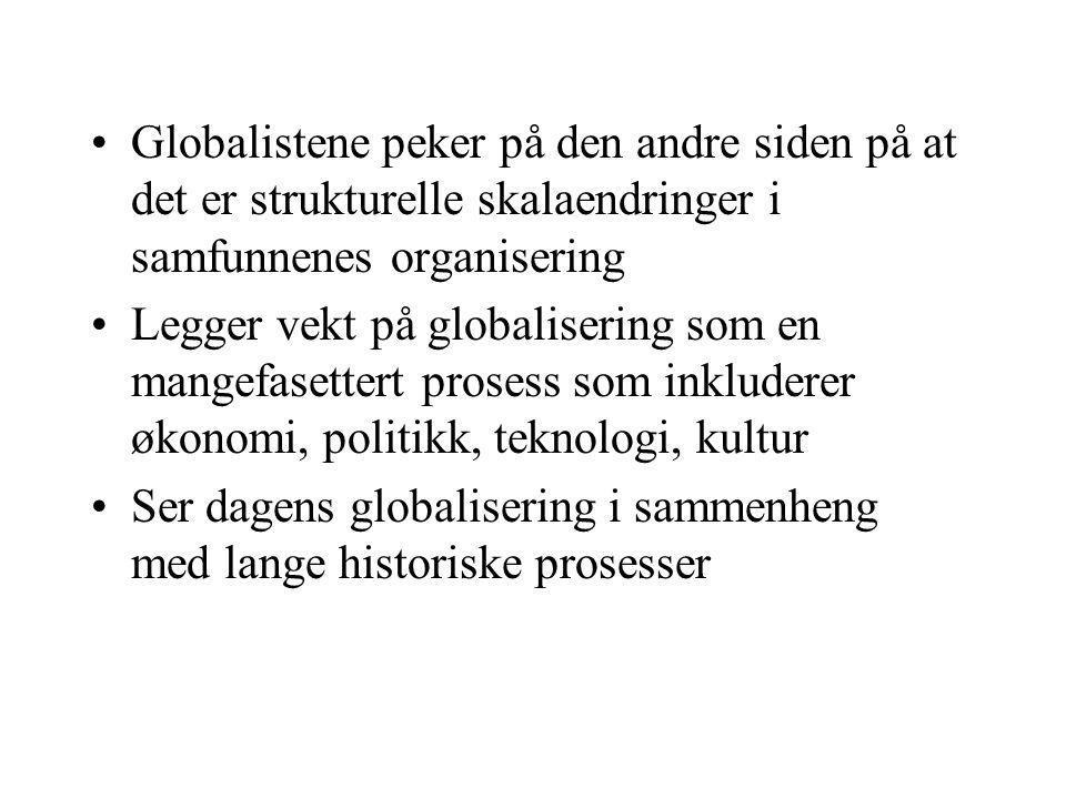 Globalistene peker på den andre siden på at det er strukturelle skalaendringer i samfunnenes organisering