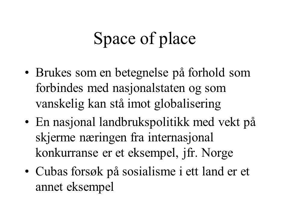 Space of place Brukes som en betegnelse på forhold som forbindes med nasjonalstaten og som vanskelig kan stå imot globalisering.