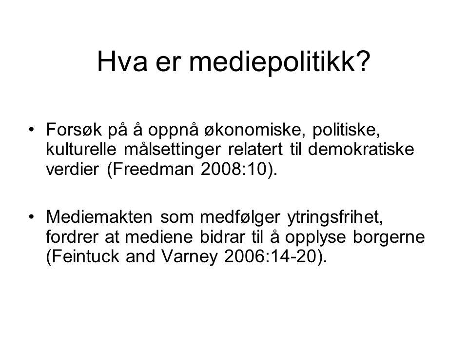 Hva er mediepolitikk Forsøk på å oppnå økonomiske, politiske, kulturelle målsettinger relatert til demokratiske verdier (Freedman 2008:10).