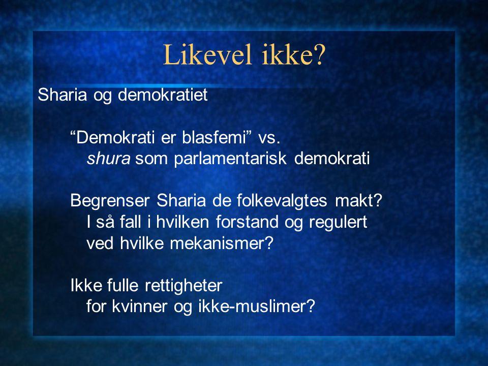 Likevel ikke Sharia og demokratiet Demokrati er blasfemi vs.