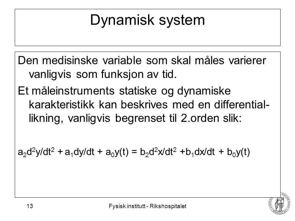 Dynamisk system Den medisinske variable som skal måles varierer vanligvis som funksjon av tid.