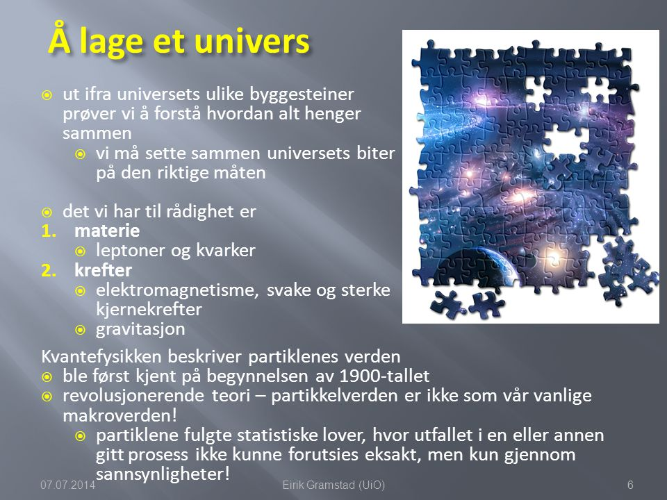 Å lage et univers ut ifra universets ulike byggesteiner prøver vi å forstå hvordan alt henger sammen.