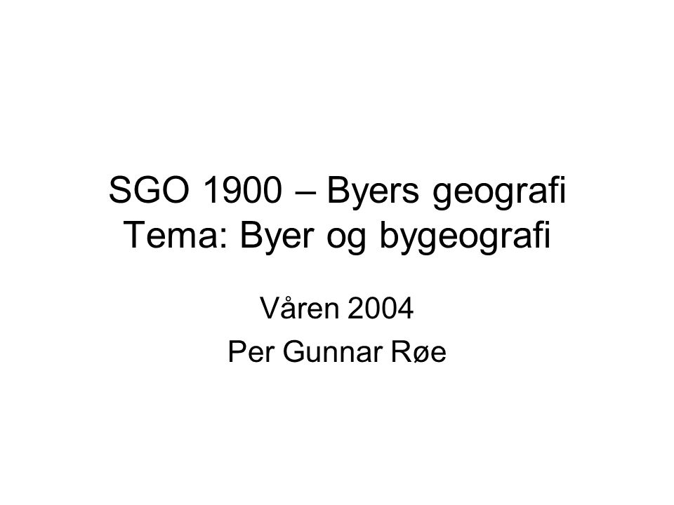 SGO 1900 – Byers geografi Tema: Byer og bygeografi