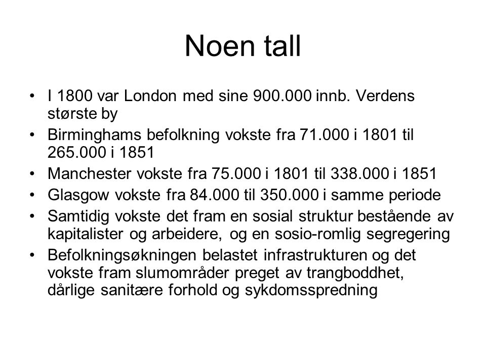 Noen tall I 1800 var London med sine 900.000 innb. Verdens største by